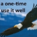 Life is a one-time offer, use it well.